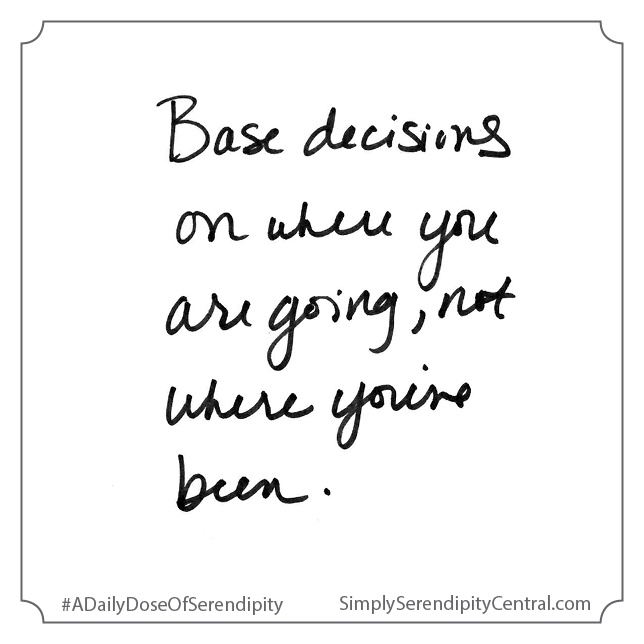 Base decisions on where you are going, not where you've been.
