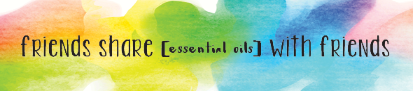 Friends Share [Essential Oils] with Friends